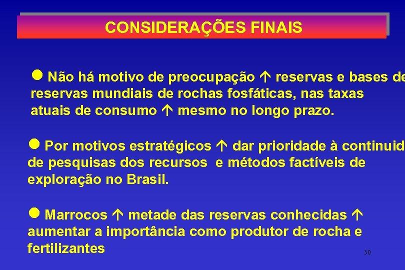 CONSIDERAÇÕES FINAIS l Não há motivo de preocupação reservas e bases de reservas mundiais