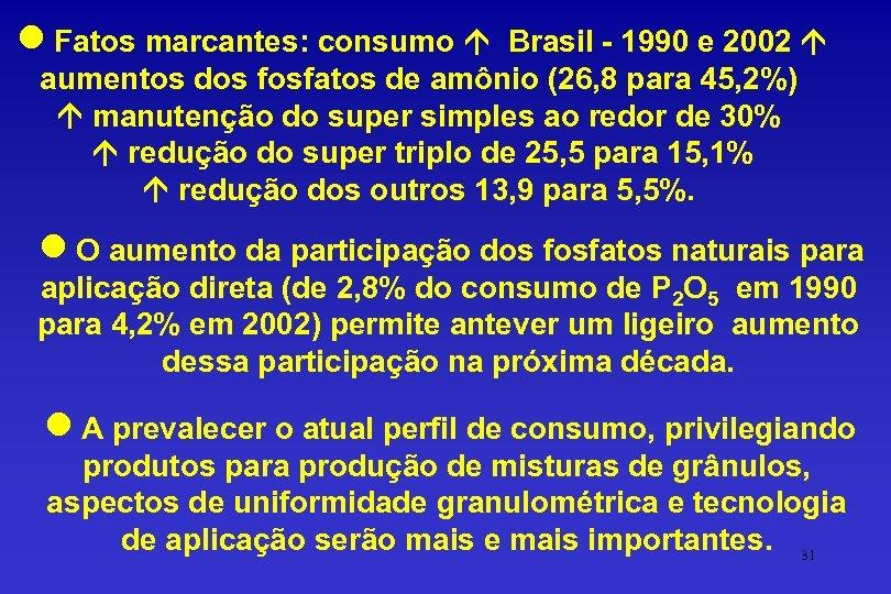 l Fatos marcantes: consumo Brasil - 1990 e 2002 aumentos dos fosfatos de amônio