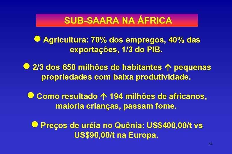 SUB-SAARA NA ÁFRICA l Agricultura: 70% dos empregos, 40% das exportações, 1/3 do PIB.