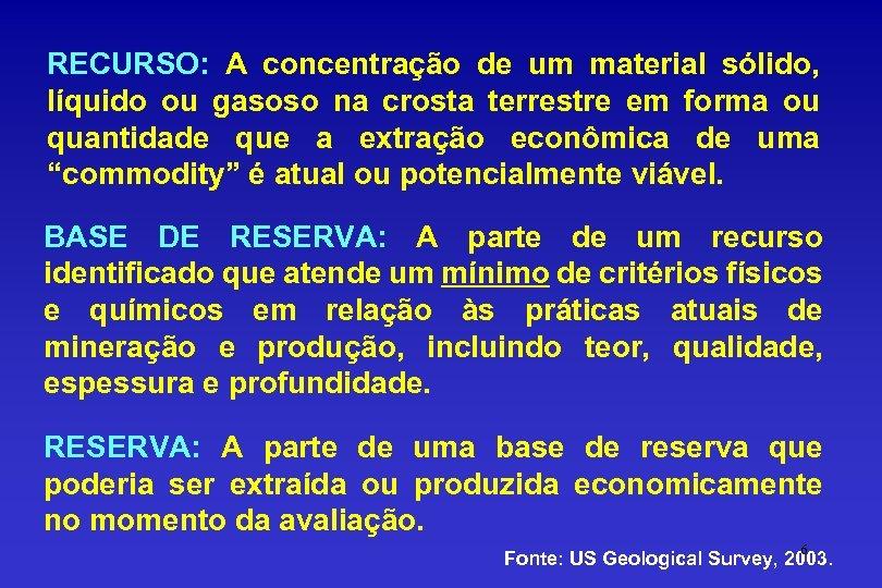 RECURSO: A concentração de um material sólido, líquido ou gasoso na crosta terrestre em