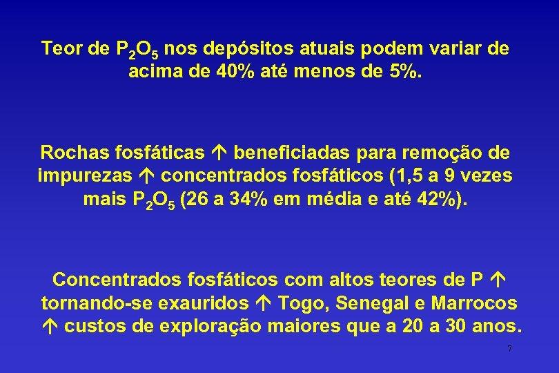 Teor de P 2 O 5 nos depósitos atuais podem variar de acima de