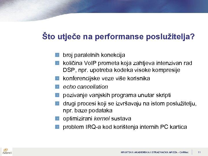 Što utječe na performanse poslužitelja? broj paralelnih konekcija količina Vo. IP prometa koja zahtjeva
