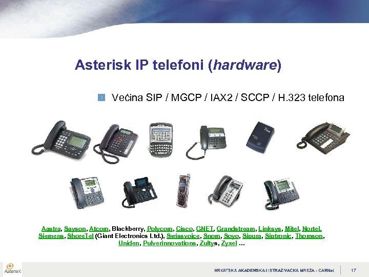 Asterisk IP telefoni (hardware) Većina SIP / MGCP / IAX 2 / SCCP /