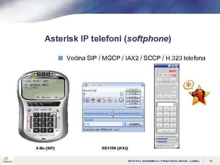 Asterisk IP telefoni (softphone) Većina SIP / MGCP / IAX 2 / SCCP /