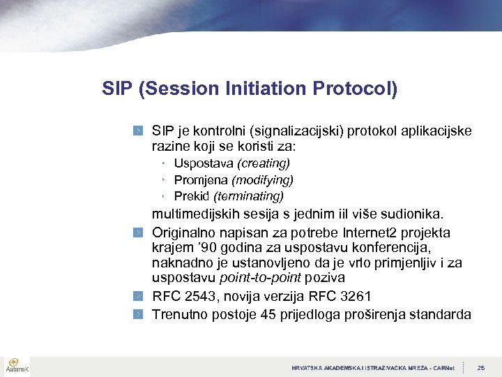 SIP (Session Initiation Protocol) SIP je kontrolni (signalizacijski) protokol aplikacijske razine koji se koristi