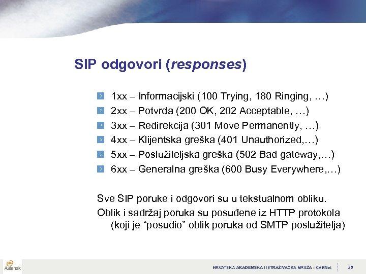 SIP odgovori (responses) 1 xx – Informacijski (100 Trying, 180 Ringing, …) 2 xx