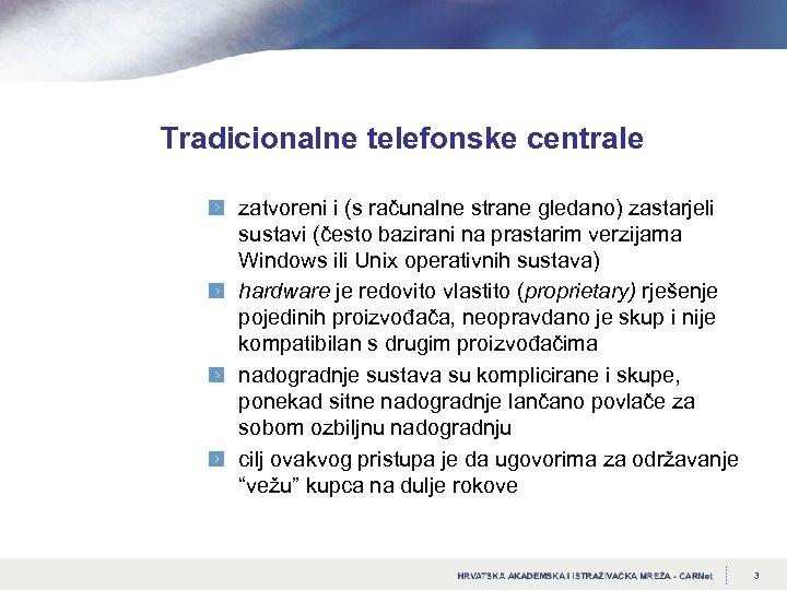 Tradicionalne telefonske centrale zatvoreni i (s računalne strane gledano) zastarjeli sustavi (često bazirani na