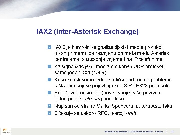 IAX 2 (Inter-Asterisk Exchange) IAX 2 je kontrolni (signalizacijski) i media protokol pisan primarno