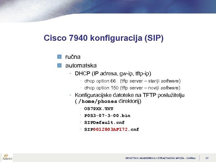 Cisco 7940 konfiguracija (SIP) ručna automatska DHCP (IP adresa, gw-ip, tftp-ip) dhcp option 66
