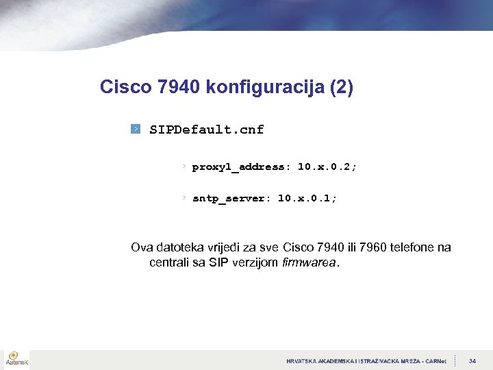 Cisco 7940 konfiguracija (2) SIPDefault. cnf proxy 1_address: 10. x. 0. 2; sntp_server: 10.