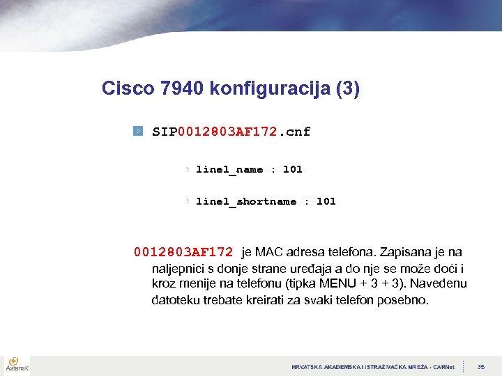 Cisco 7940 konfiguracija (3) SIP 0012803 AF 172. cnf line 1_name : 101 line