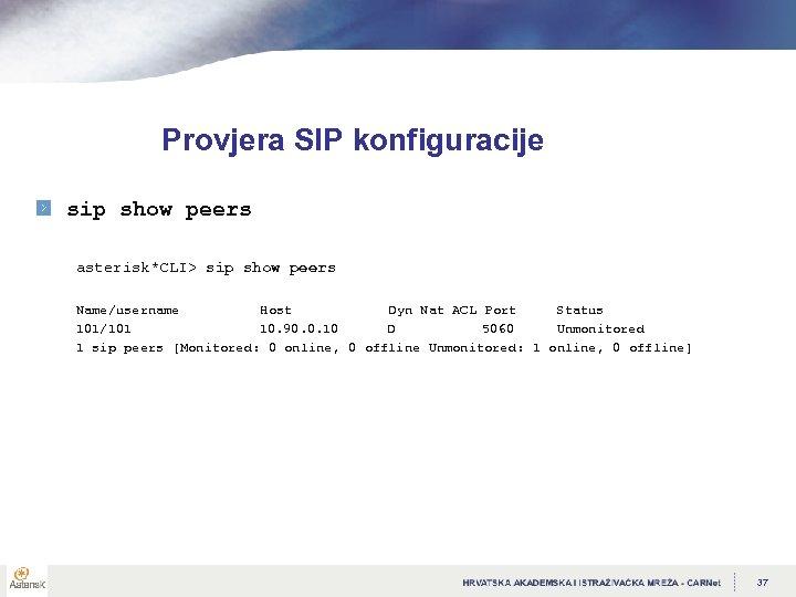Provjera SIP konfiguracije sip show peers asterisk*CLI> sip show peers Name/username Host Dyn Nat