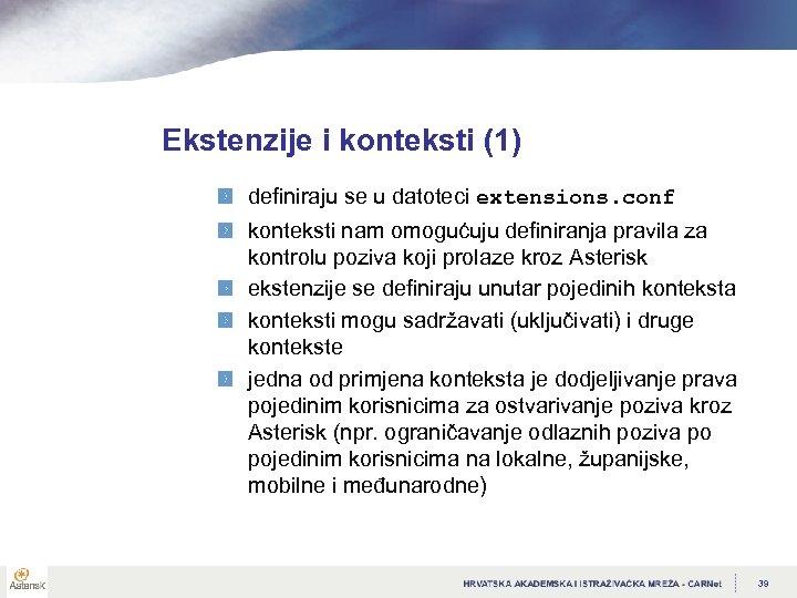 Ekstenzije i konteksti (1) definiraju se u datoteci extensions. conf konteksti nam omogućuju definiranja