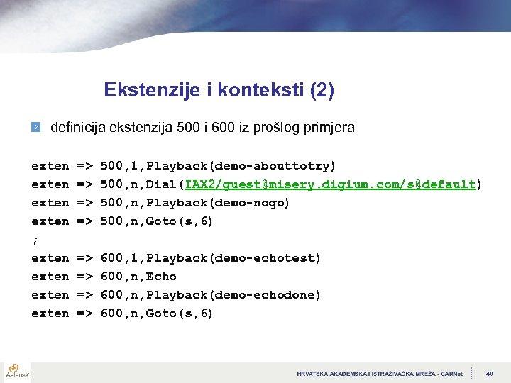 Ekstenzije i konteksti (2) definicija ekstenzija 500 i 600 iz prošlog primjera exten ;