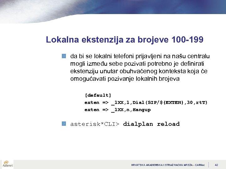 Lokalna ekstenzija za brojeve 100 -199 da bi se lokalni telefoni prijavljeni na našu