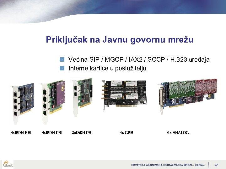 Priključak na Javnu govornu mrežu Većina SIP / MGCP / IAX 2 / SCCP