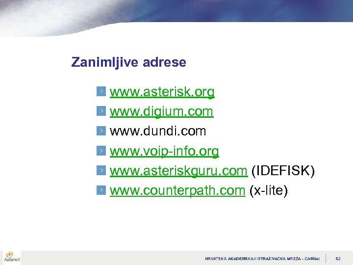 Zanimljive adrese www. asterisk. org www. digium. com www. dundi. com www. voip-info. org