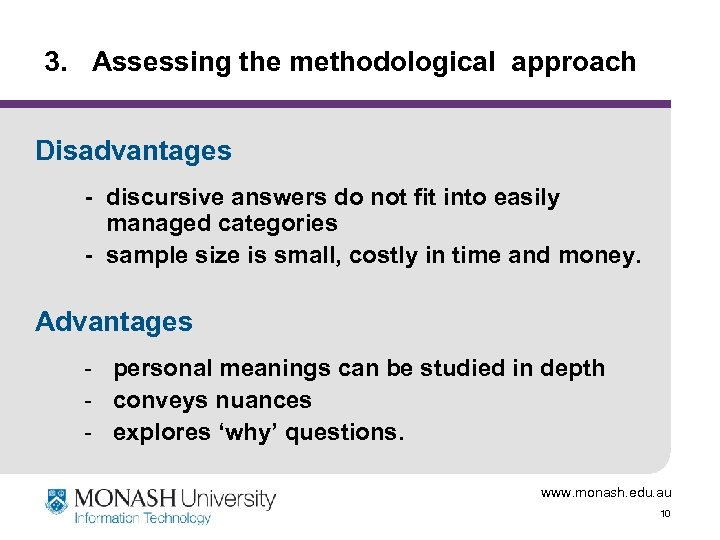 3. Assessing the methodological approach Disadvantages - discursive answers do not fit into easily