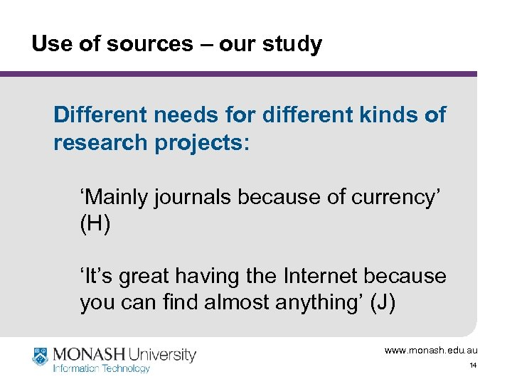 Use of sources – our study Different needs for different kinds of research projects: