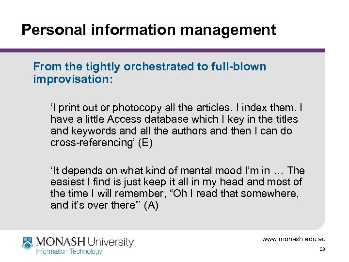 Personal information management From the tightly orchestrated to full-blown improvisation: 'I print out or