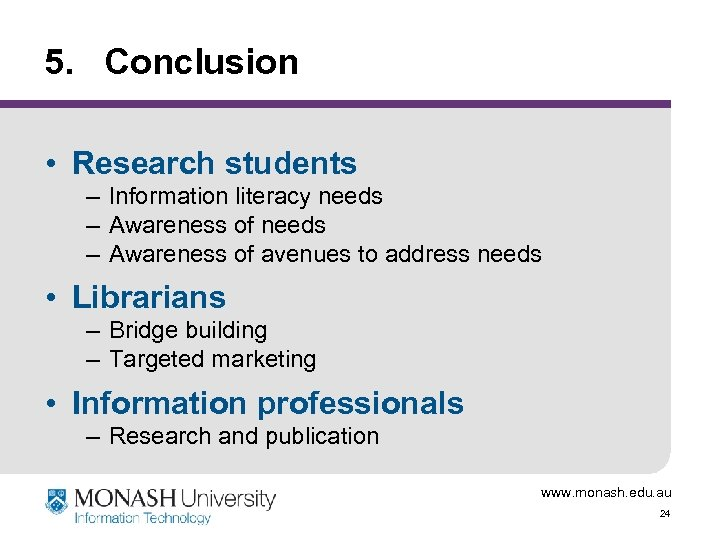 5. Conclusion • Research students – Information literacy needs – Awareness of avenues to