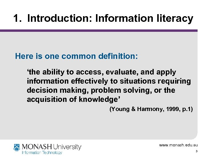 1. Introduction: Information literacy Here is one common definition: 'the ability to access, evaluate,