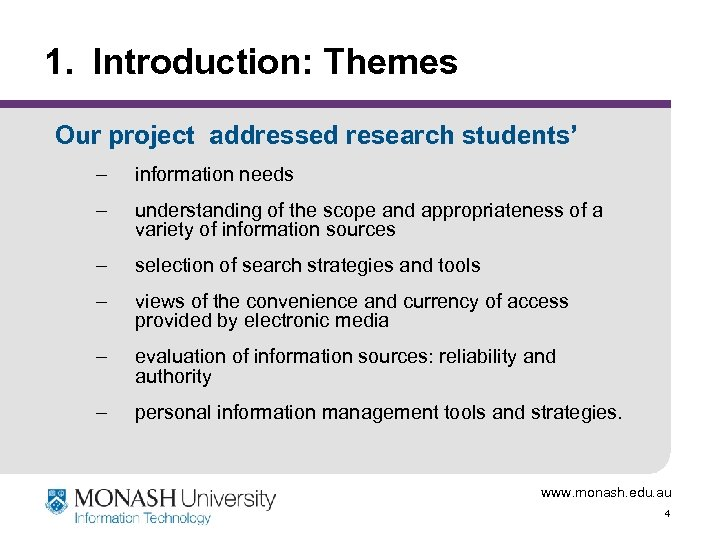 1. Introduction: Themes Our project addressed research students' – information needs – understanding of