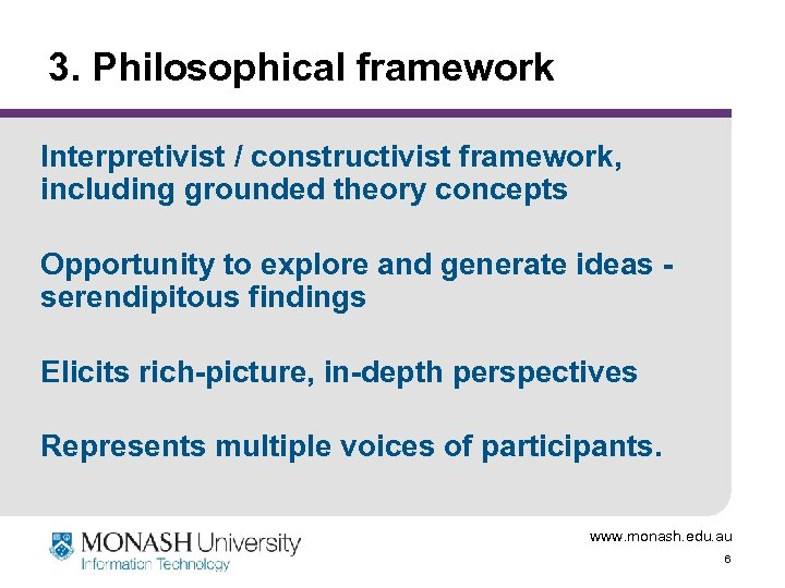 3. Philosophical framework Interpretivist / constructivist framework, including grounded theory concepts Opportunity to explore