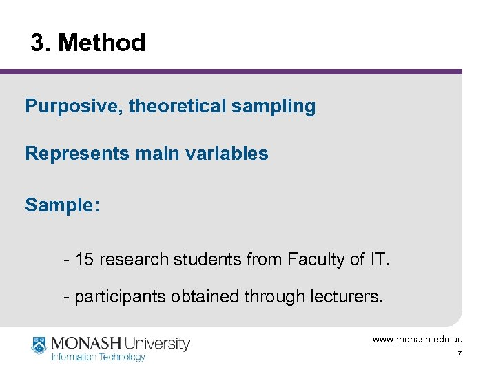3. Method Purposive, theoretical sampling Represents main variables Sample: - 15 research students from