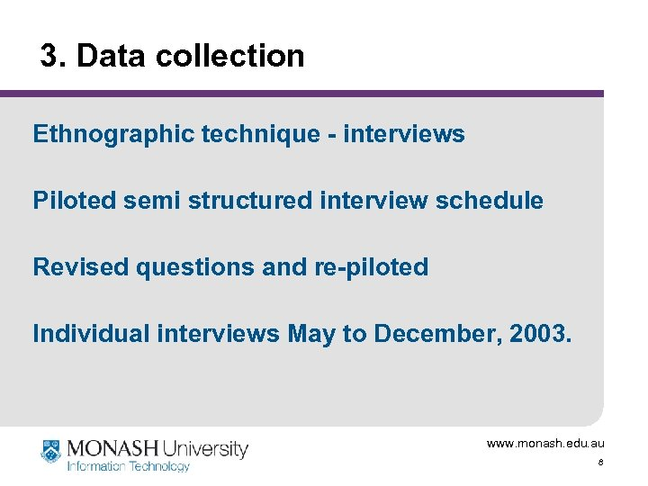 3. Data collection Ethnographic technique - interviews Piloted semi structured interview schedule Revised questions