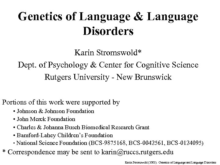 Genetics of Language & Language Disorders Karin Stromswold* Dept. of Psychology & Center for
