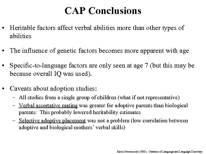 CAP Conclusions • Heritable factors affect verbal abilities more than other types of abilities