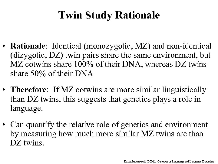 Twin Study Rationale • Rationale: Identical (monozygotic, MZ) and non-identical (dizygotic, DZ) twin pairs