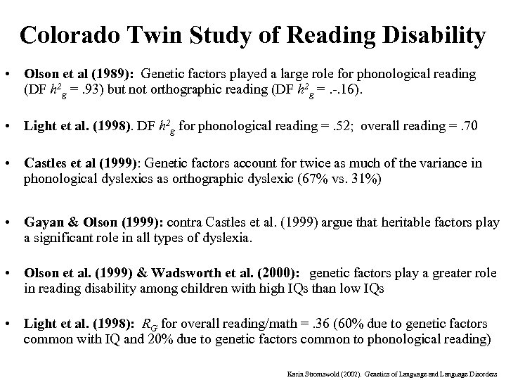 Colorado Twin Study of Reading Disability • Olson et al (1989): Genetic factors played