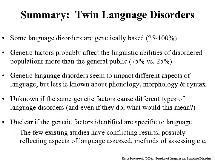 Summary: Twin Language Disorders • Some language disorders are genetically based (25 -100%) •