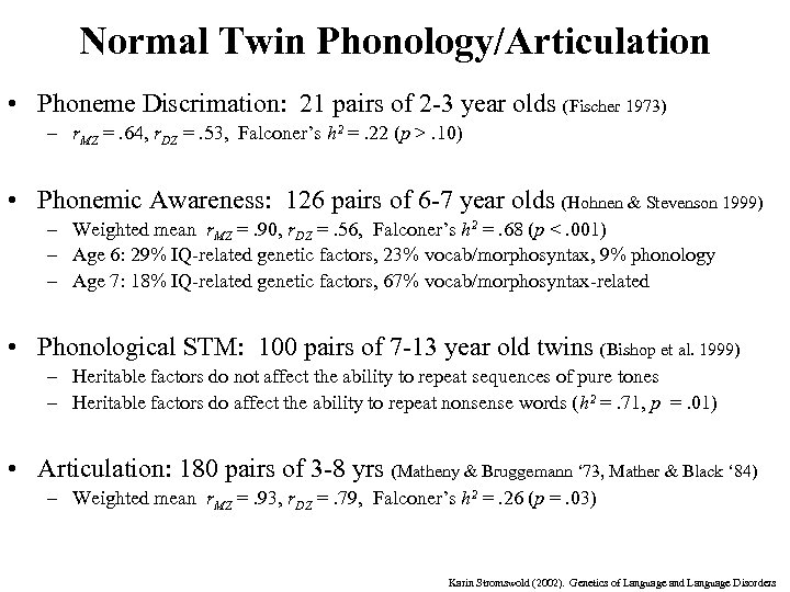 Normal Twin Phonology/Articulation • Phoneme Discrimation: 21 pairs of 2 -3 year olds (Fischer
