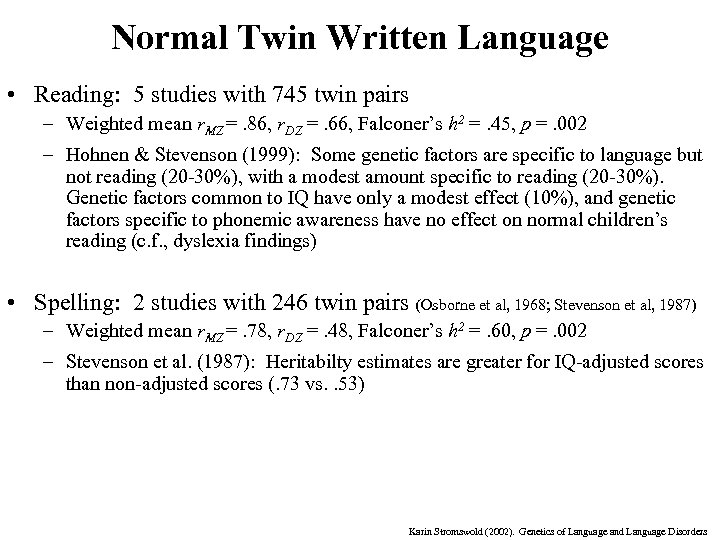 Normal Twin Written Language • Reading: 5 studies with 745 twin pairs – Weighted