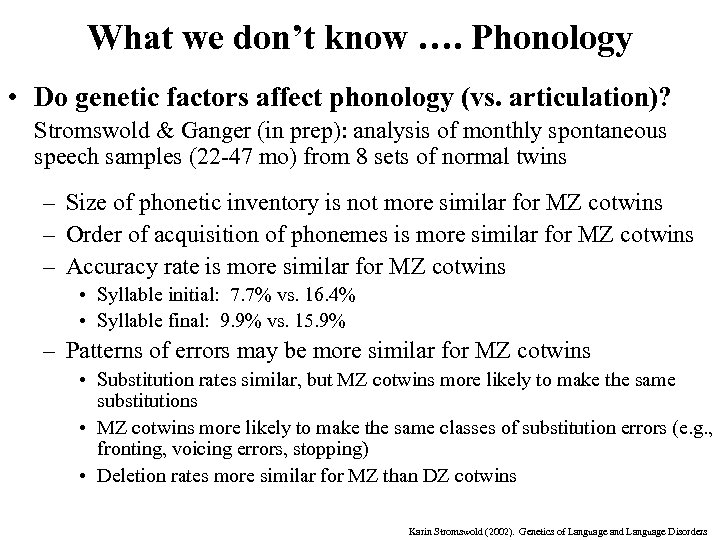 What we don't know …. Phonology • Do genetic factors affect phonology (vs. articulation)?