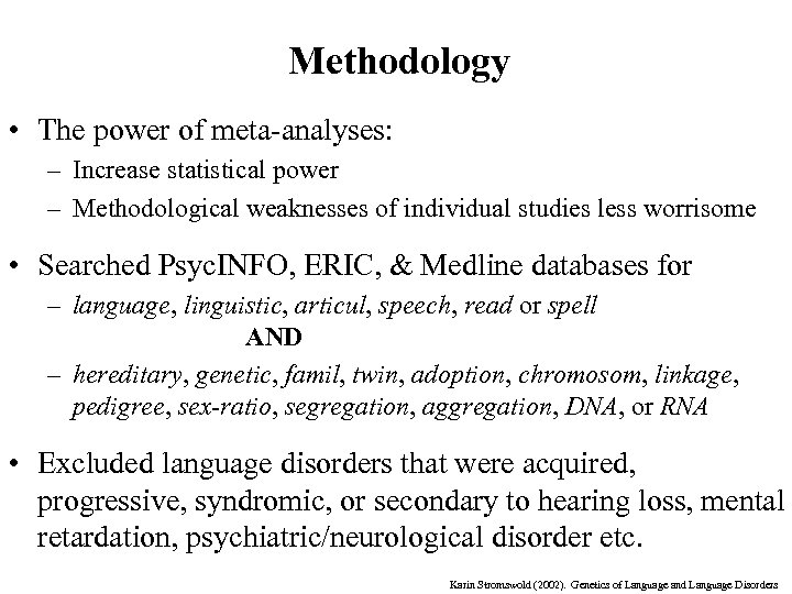 Methodology • The power of meta-analyses: – Increase statistical power – Methodological weaknesses of