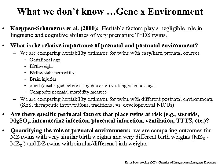 What we don't know …Gene x Environment • Koeppen-Schomerus et al. (2000): Heritable factors