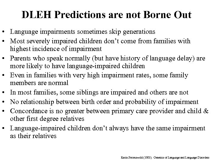 DLEH Predictions are not Borne Out • Language impairments sometimes skip generations • Most