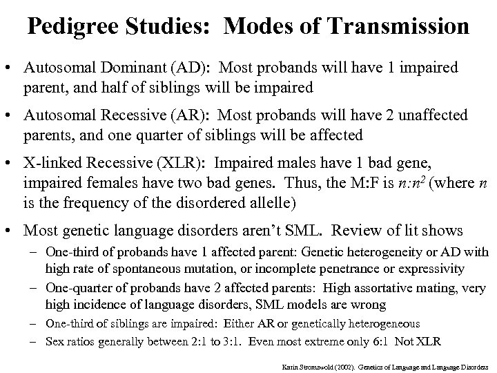 Pedigree Studies: Modes of Transmission • Autosomal Dominant (AD): Most probands will have 1