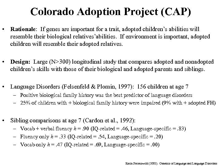 Colorado Adoption Project (CAP) • Rationale: If genes are important for a trait, adopted