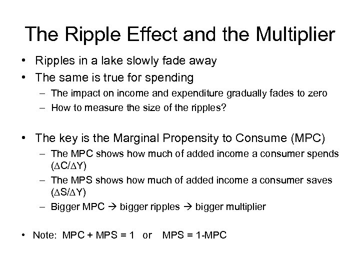 The Ripple Effect and the Multiplier • Ripples in a lake slowly fade away