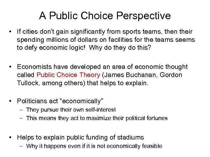 A Public Choice Perspective • If cities don't gain significantly from sports teams, then