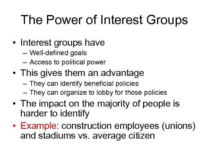 The Power of Interest Groups • Interest groups have – Well-defined goals – Access