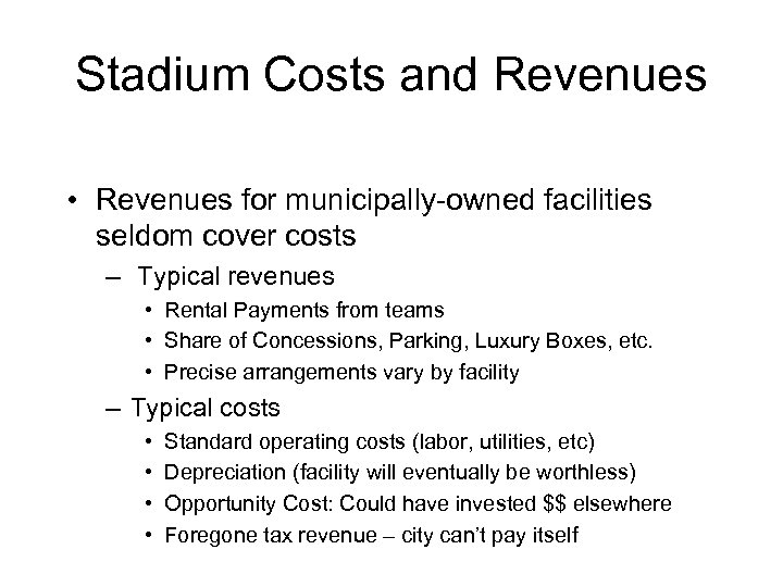 Stadium Costs and Revenues • Revenues for municipally-owned facilities seldom cover costs – Typical