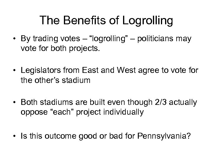"""The Benefits of Logrolling • By trading votes – """"logrolling"""" – politicians may vote"""