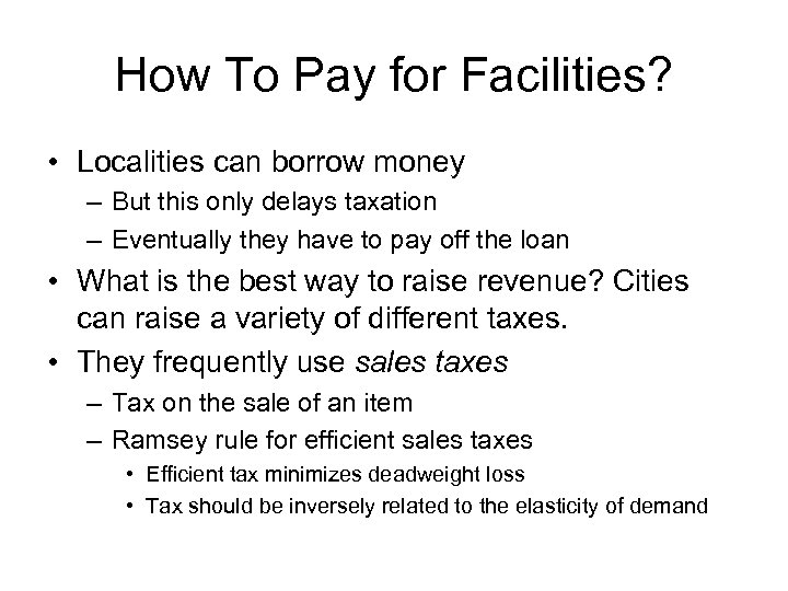 How To Pay for Facilities? • Localities can borrow money – But this only