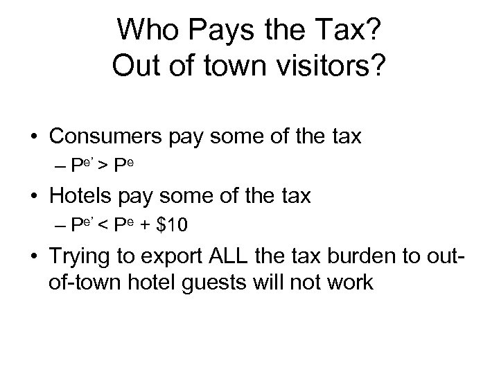 Who Pays the Tax? Out of town visitors? • Consumers pay some of the